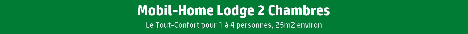 Mobile Home Lodge 2 Chambres